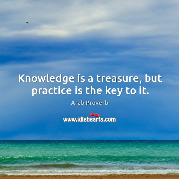 Image, Knowledge is a treasure, but practice is the key to it.