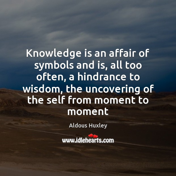 Knowledge is an affair of symbols and is, all too often, a Image