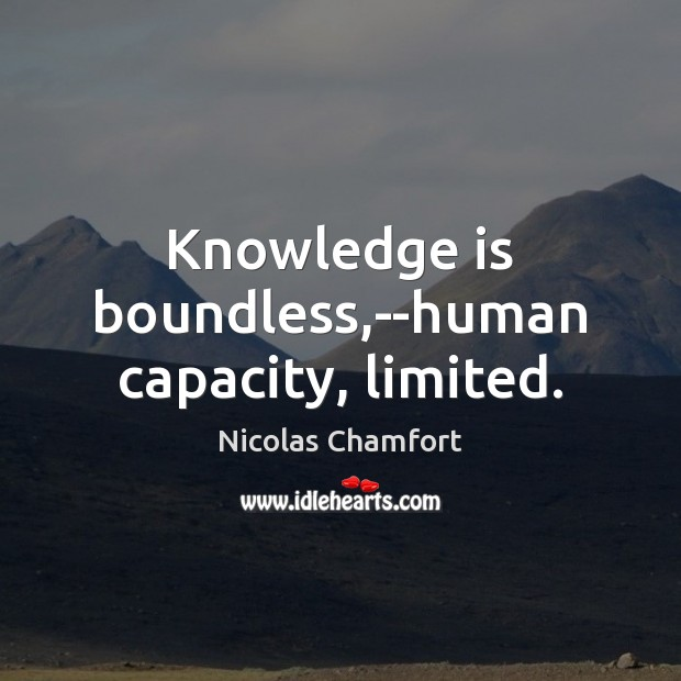 Knowledge is boundless,–human capacity, limited. Image