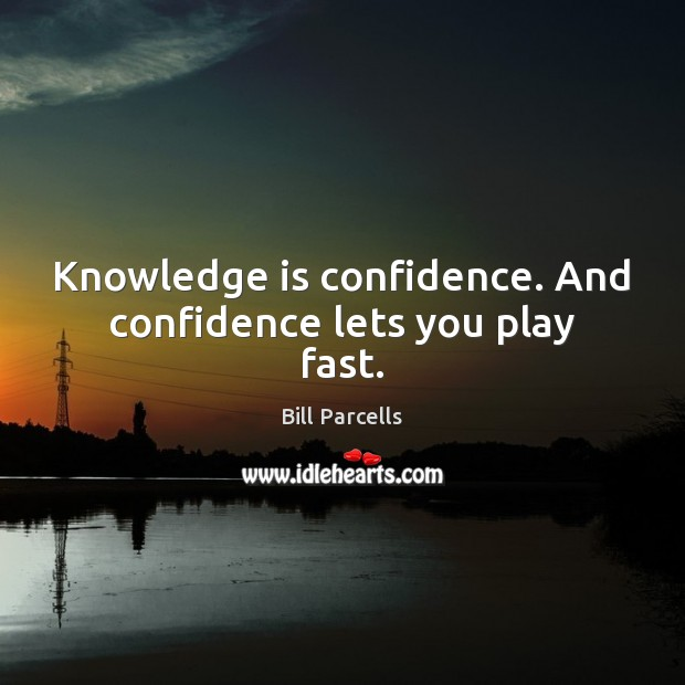 Knowledge is confidence. And confidence lets you play fast. Image