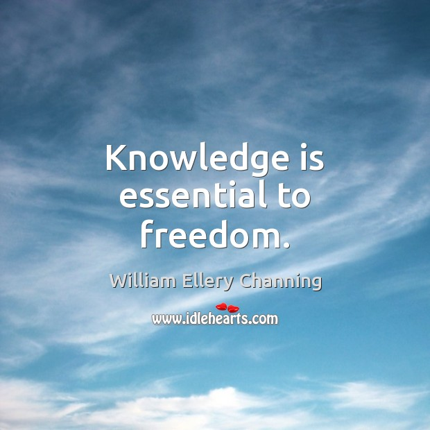 Knowledge is essential to freedom. William Ellery Channing Picture Quote