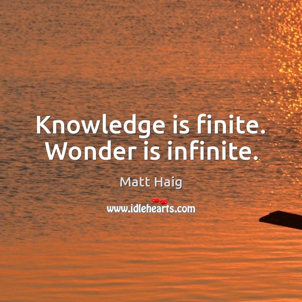 Knowledge is finite. Wonder is infinite. Knowledge Quotes Image