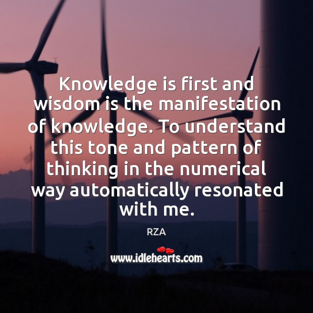 Knowledge is first and wisdom is the manifestation of knowledge. To understand RZA Picture Quote