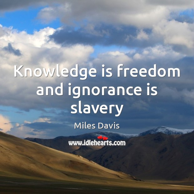 Knowledge is freedom and ignorance is slavery Ignorance Quotes Image