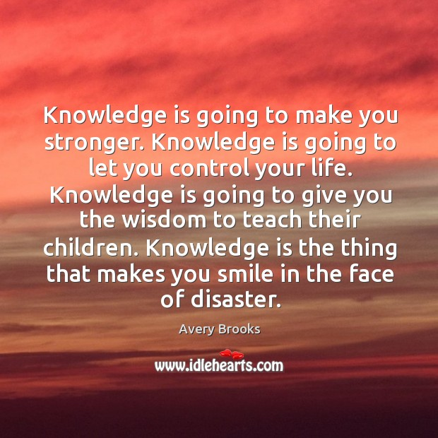 Image, Knowledge is going to make you stronger. Knowledge is going to let you control your life.