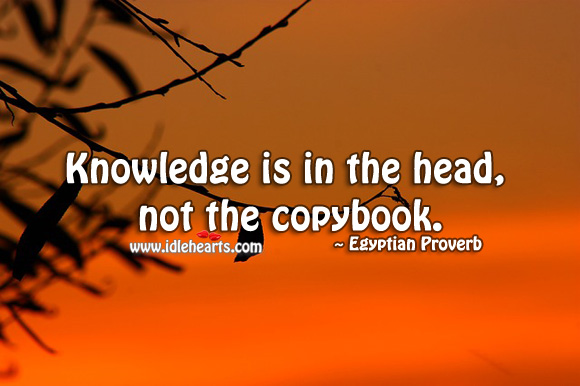 Knowledge is in the head, not the copybook. Egyptian Proverbs Image