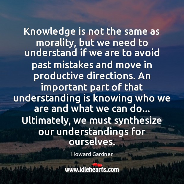 Knowledge is not the same as morality, but we need to understand Howard Gardner Picture Quote