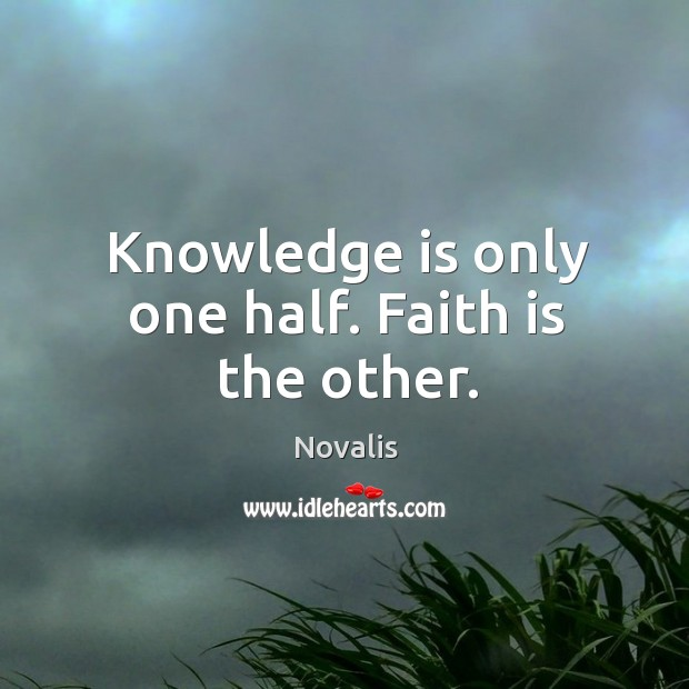 Knowledge is only one half. Faith is the other. Image
