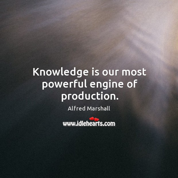Image, Knowledge is our most powerful engine of production.