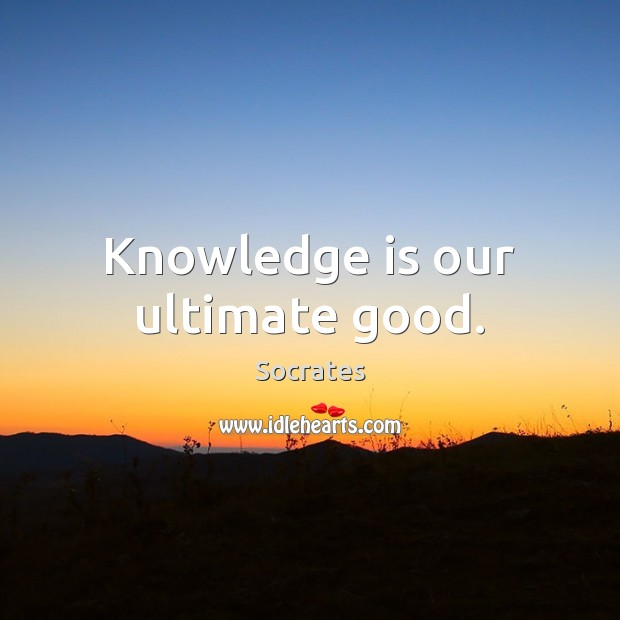 Knowledge is our ultimate good. Image