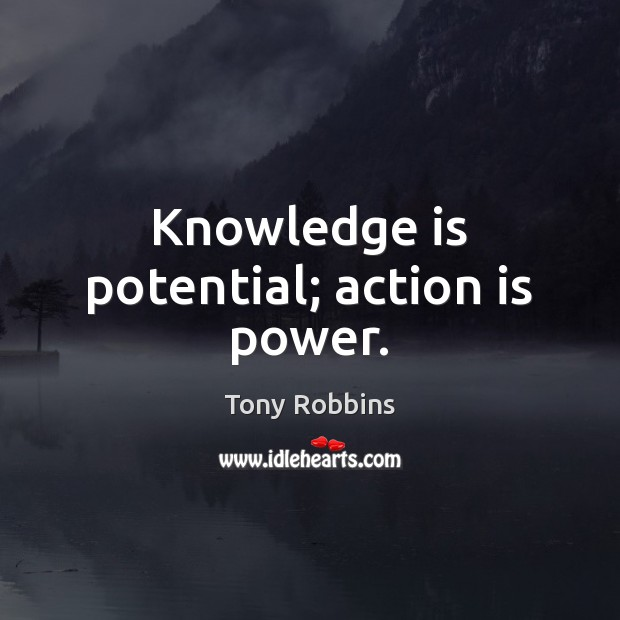 Image, Knowledge is potential; action is power.