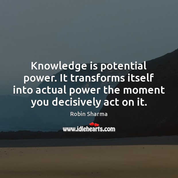 Image, Knowledge is potential power. It transforms itself into actual power the moment