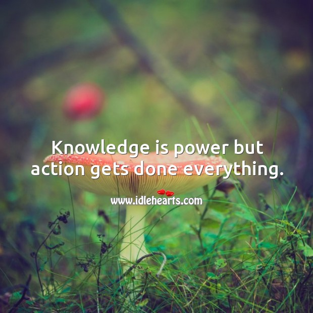 Image, Knowledge is power but action gets done everything.