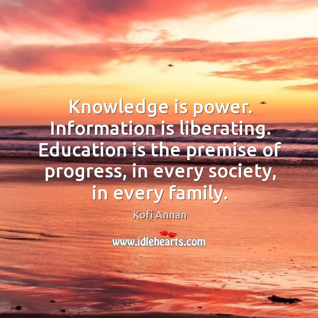 Knowledge is power. Information is liberating. Education is the premise of progress, in every society, in every family. Image