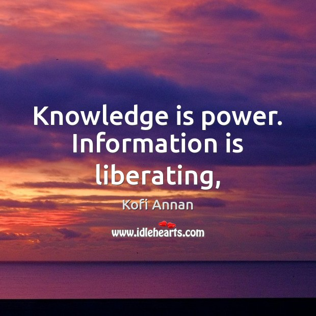 Knowledge is power. Information is liberating, Kofi Annan Picture Quote