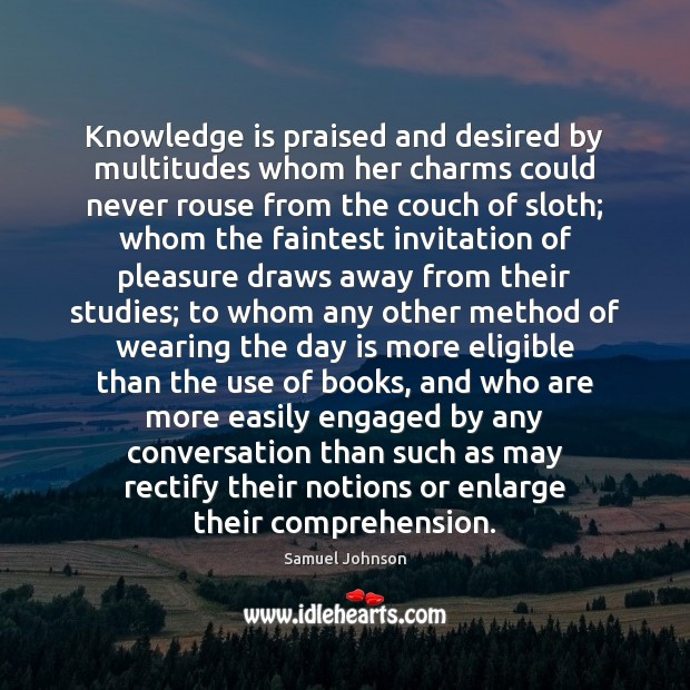 Image, Knowledge is praised and desired by multitudes whom her charms could never