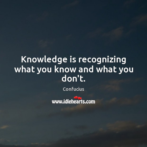 Image, Knowledge is recognizing what you know and what you don't.