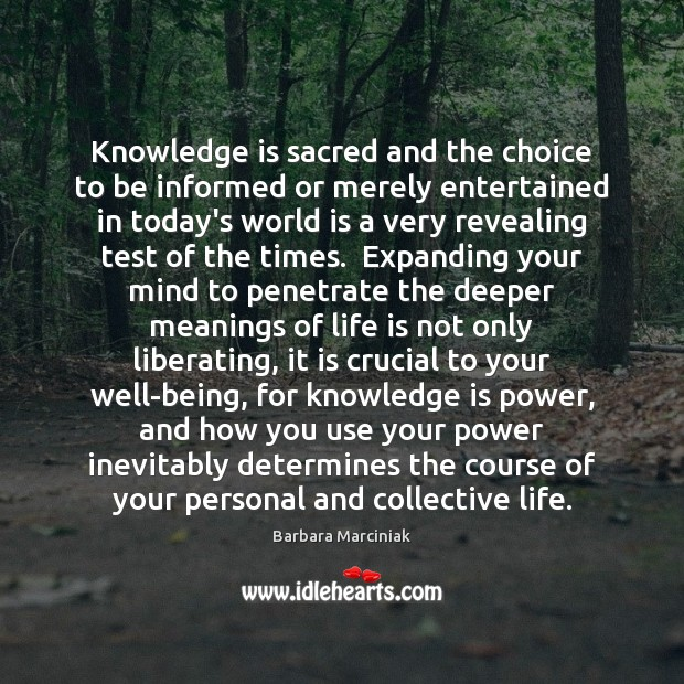 Knowledge is sacred and the choice to be informed or merely entertained Barbara Marciniak Picture Quote