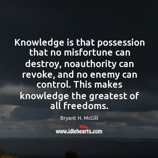 Knowledge is that possession that no misfortune can destroy, noauthority can revoke Image