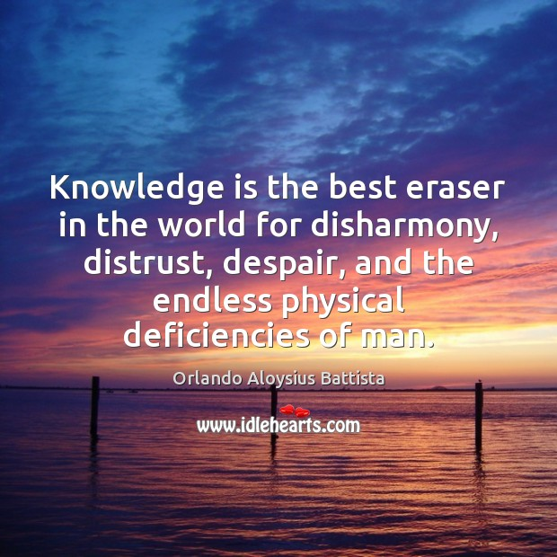 Knowledge is the best eraser in the world for disharmony, distrust, despair, Image