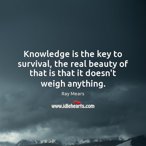 Knowledge is the key to survival, the real beauty of that is Image