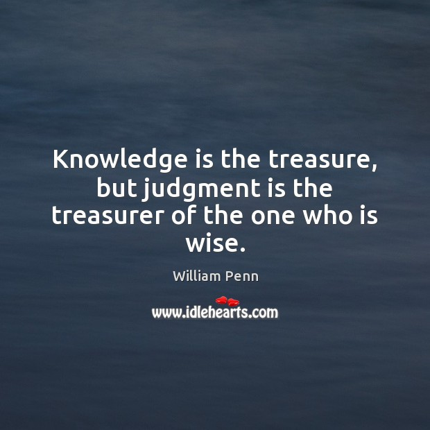 Image, Knowledge is the treasure, but judgment is the treasurer of the one who is wise.