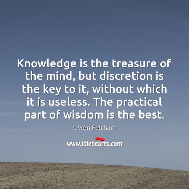 Knowledge is the treasure of the mind, but discretion is the key Owen Feltham Picture Quote