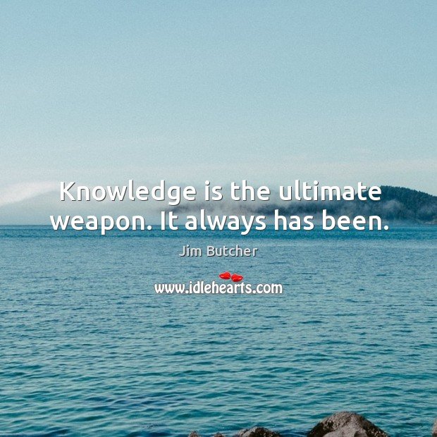 Knowledge is the ultimate weapon. It always has been. Image