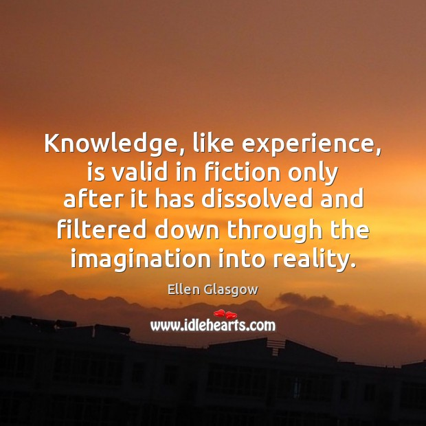Image, Knowledge, like experience, is valid in fiction only after it has dissolved