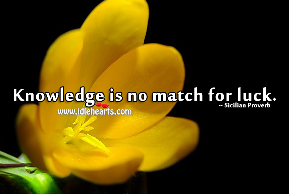 Knowledge is no match for luck. Image