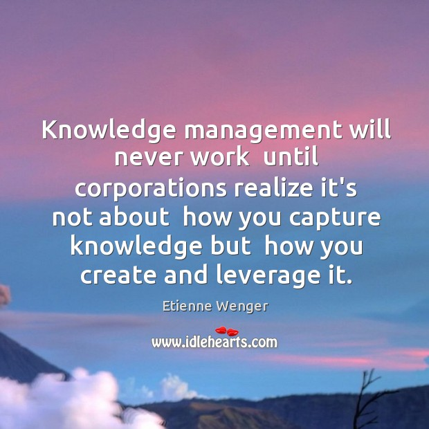 Knowledge management will never work  until corporations realize it's not about  how Image