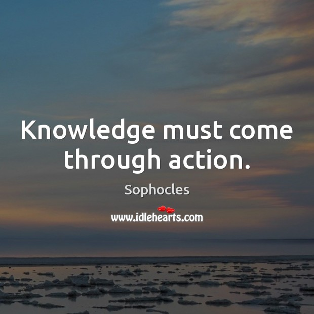 Image, Knowledge must come through action.
