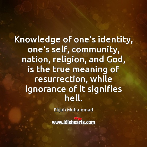 Knowledge of one's identity, one's self, community, nation, religion, and God, is Image