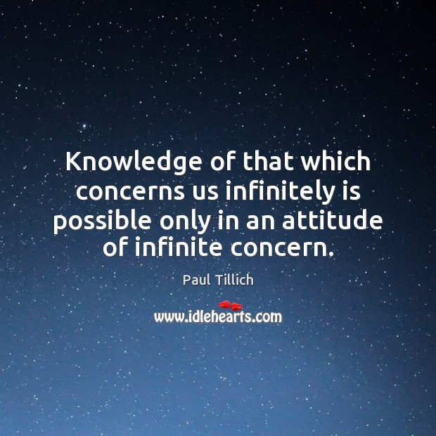 Knowledge of that which concerns us infinitely is possible only in an Paul Tillich Picture Quote