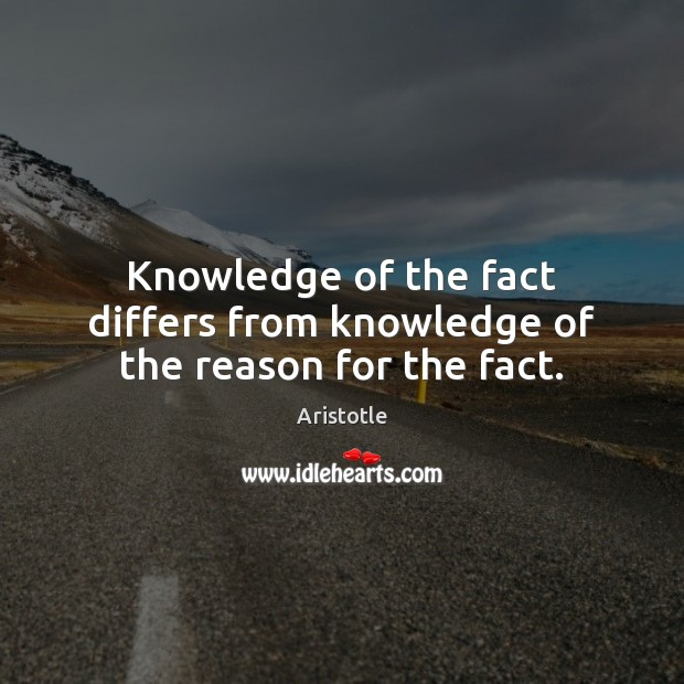 Image, Knowledge of the fact differs from knowledge of the reason for the fact.