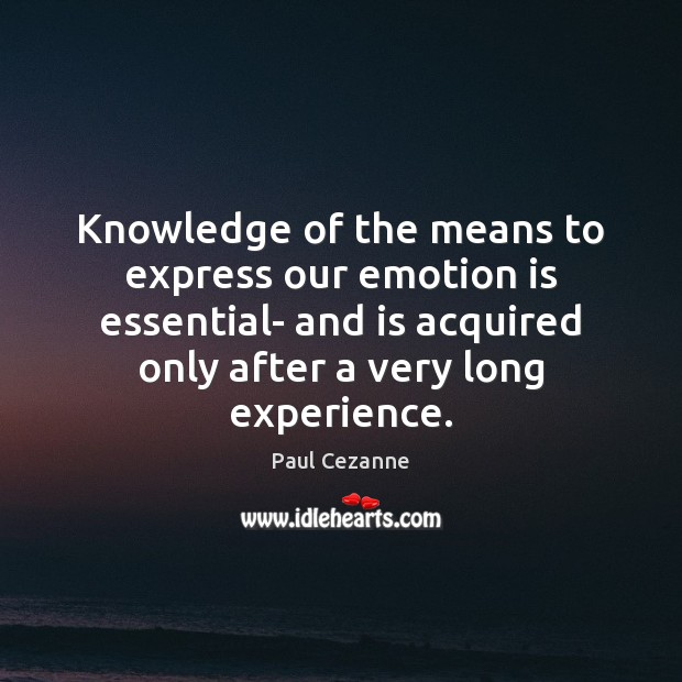 Knowledge of the means to express our emotion is essential- and is Paul Cezanne Picture Quote