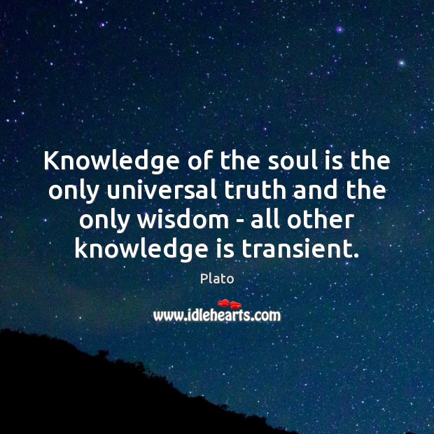 Knowledge of the soul is the only universal truth and the only Image