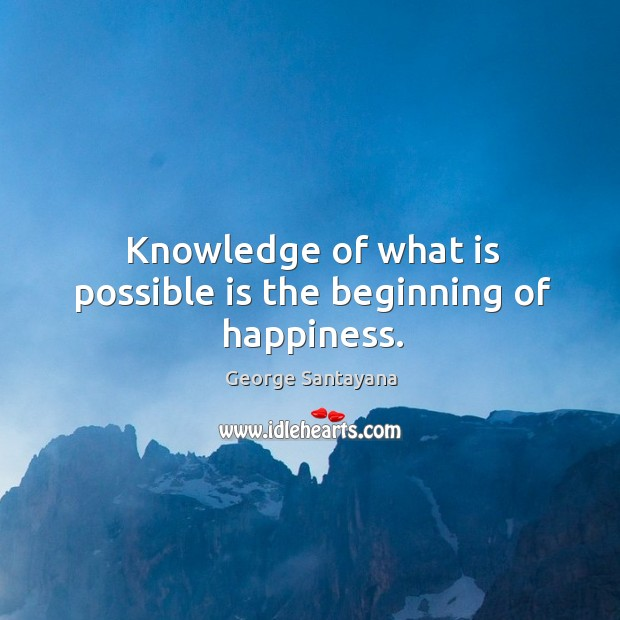 Image, Knowledge of what is possible is the beginning of happiness.