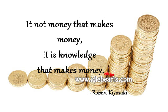 It Is Knowledge That Makes Money.