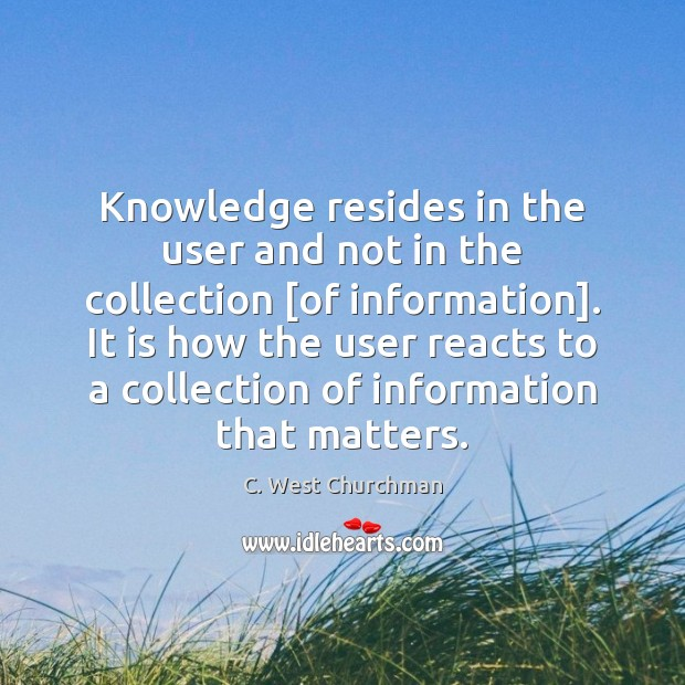 Image, Knowledge resides in the user and not in the collection [of information].