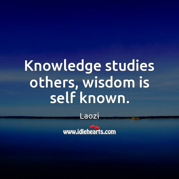 Image, Knowledge studies others, wisdom is self known.