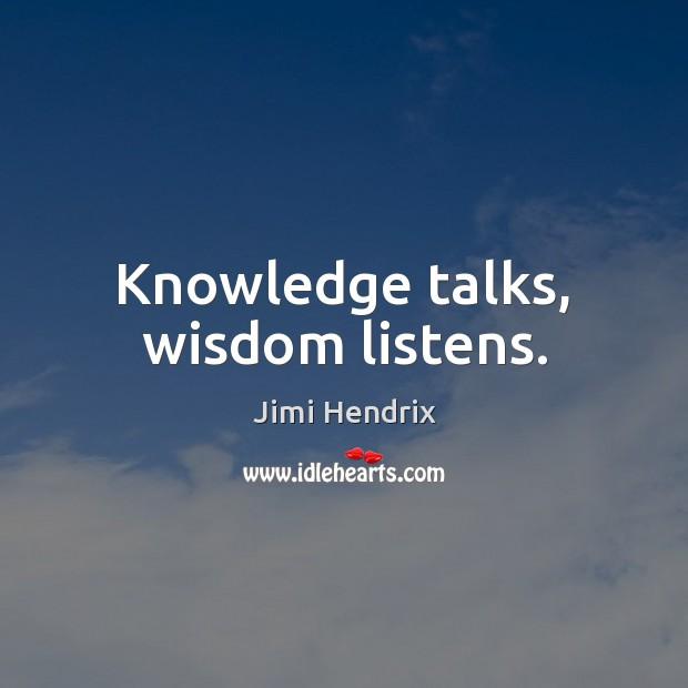 Knowledge talks, wisdom listens. Jimi Hendrix Picture Quote