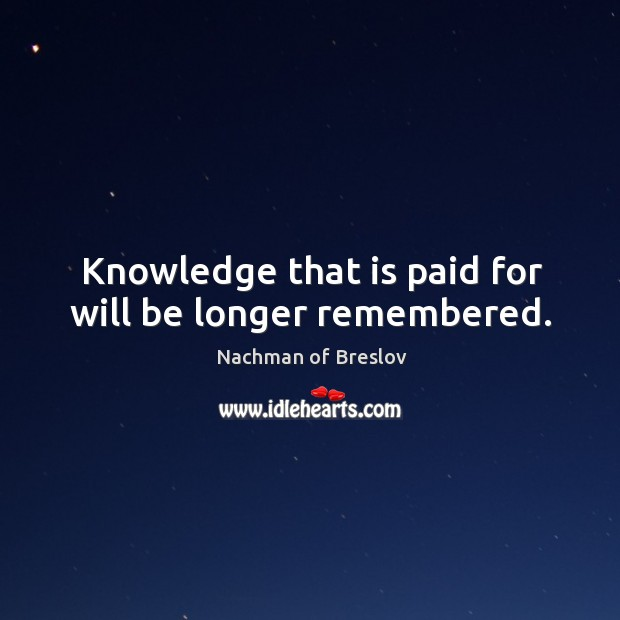 Knowledge that is paid for will be longer remembered. Image