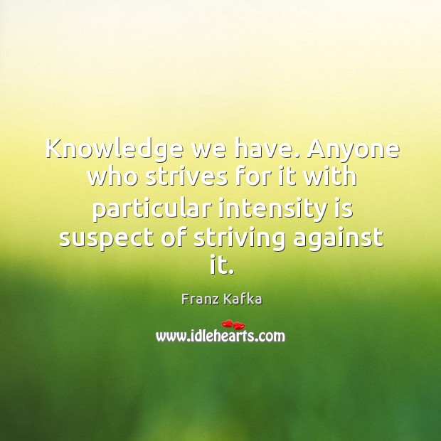 Knowledge we have. Anyone who strives for it with particular intensity is Image