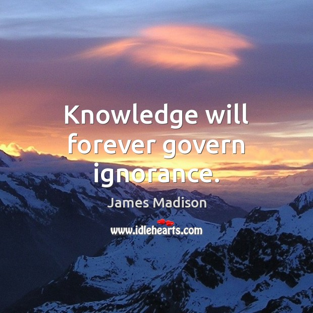 Knowledge will forever govern ignorance. Image