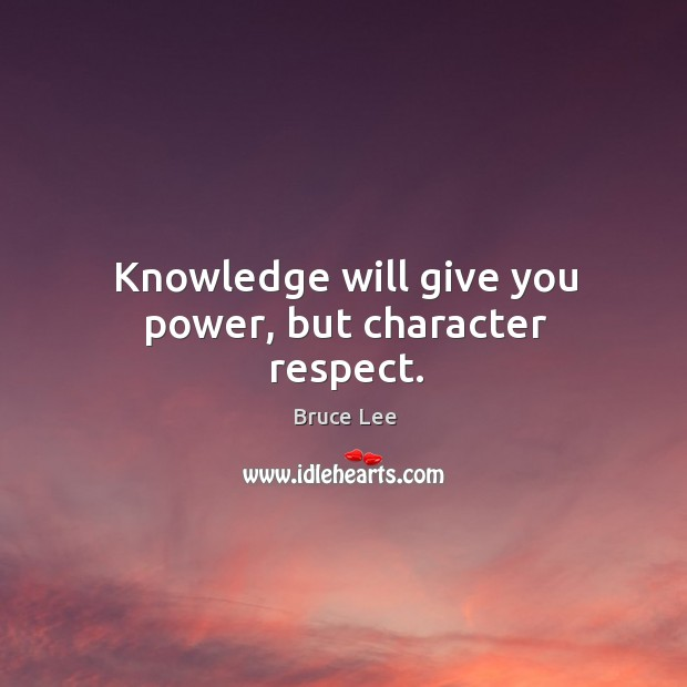 Image, Knowledge will give you power, but character respect.