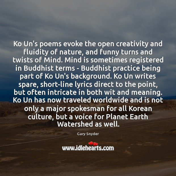 Image, Ko Un's poems evoke the open creativity and fluidity of nature, and