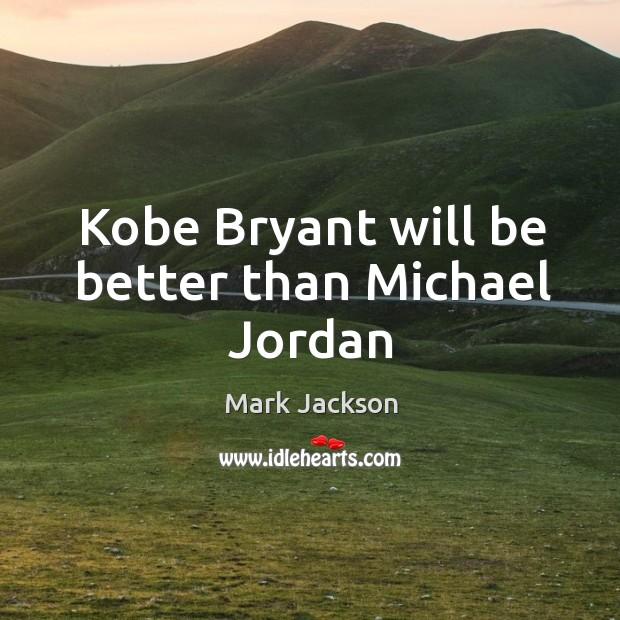 Kobe Bryant will be better than Michael Jordan Image