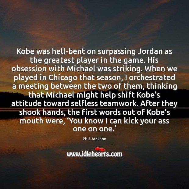 Kobe was hell-bent on surpassing Jordan as the greatest player in the Teamwork Quotes Image