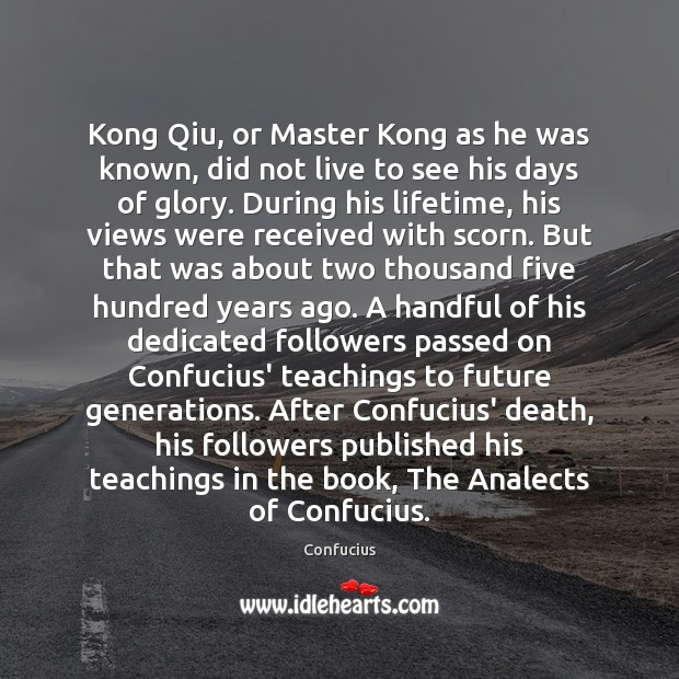 Kong Qiu, or Master Kong as he was known, did not live Image